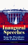 Inaugural Speeches from the Presidents of the United States - Complete Edition book summary, reviews and downlod