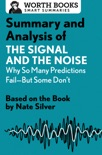 Summary and Analysis of The Signal and the Noise: Why So Many Predictions Fail—but Some Don't book summary, reviews and downlod