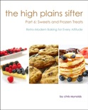 The High Plains Sifter: Retro-Modern Baking for Every Altitude (Part 6: Sweets and Frozen Treats) book summary, reviews and download