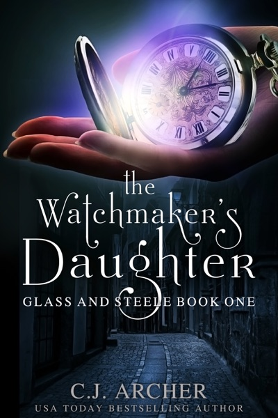 The Watchmaker's Daughter by C.J. Archer Book Summary, Reviews and E-Book Download