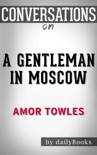 A Gentleman in Moscow: A Novel By Amor Towles : Conversation Starters book summary, reviews and downlod