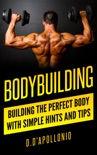 Bodybuilding: Building The Perfect Body With Simple Hints And Tips book summary, reviews and downlod