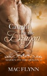 Caught By the Dragon: Maiden to the Dragon #1 (Alpha Dragon Shifter Romance) book summary, reviews and download