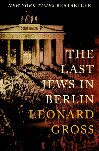 The Last Jews in Berlin by Leonard Gross Book Summary, Reviews and E-Book Download