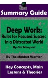 Summary Guide: Deep Work: Rules for Focused Success in a Distracted World: By Cal Newport The Mindset Warrior Summary Guide book summary, reviews and downlod