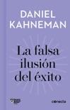 La falsa ilusión del éxito (Imprescindibles) resumen del libro