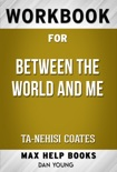 Between the World and Me by Ta-Nehisi Coates (Max Help Workbooks) book summary, reviews and downlod