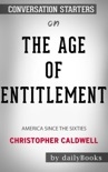 The Age of Entitlement: America Since the Sixties by Christopher Caldwell: Conversation Starters book summary, reviews and downlod