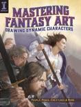Mastering Fantasy Art - Drawing Dynamic Characters book summary, reviews and download