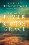 Operating in the Power of God's Grace book summary, reviews and downlod