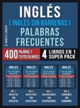 Inglés ( Inglés Sin Barreras ) Palabras Frecuentes (4 libros en 1 Super Pack) book summary, reviews and downlod