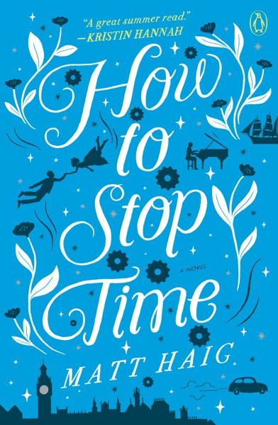 How to Stop Time by Matt Haig Book Summary, Reviews and E-Book Download
