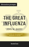 The Great Influenza: The Story of the Deadliest Pandemic in History by John M. Barry (Discussion Prompts) book summary, reviews and downlod