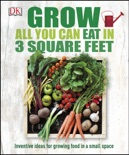 Grow All You Can Eat in 3 Square Feet book summary, reviews and download