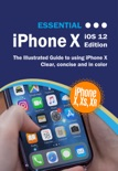 Essential iPhone X iOS 12 Edition book summary, reviews and downlod