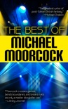 The Best of Michael Moorcock book summary, reviews and downlod
