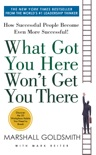 What Got You Here Won't Get You There book summary, reviews and download