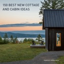 150 Best New Cottage and Cabin Ideas book summary, reviews and download