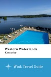 Western Waterlands (Kentucky) - Wink Travel Guide book summary, reviews and download