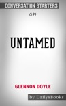Untamed by Glennon Doyle: Conversation Starters book summary, reviews and downlod