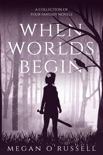 When Worlds Begin book summary, reviews and download