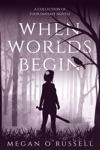 When Worlds Begin