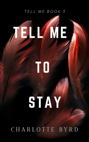 Tell Me to Stay by Charlotte Byrd Book Summary, Reviews and E-Book Download