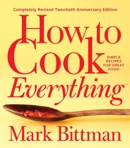 How to Cook Everything—Completely Revised Twentieth Anniversary Edition book summary, reviews and download