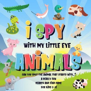 I Spy With My Little Eye - Animals  Can You Spot the Animal That Starts With...?  A Really Fun Search and Find Game for Kids 2-4! by Draft2Digital, LLC book summary, reviews and downlod