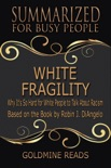 White Fragility - Summarized for Busy People: Why It's So Hard for White People to Talk About Racism: Based on the Book by Robin J. DiAngelo book summary, reviews and downlod