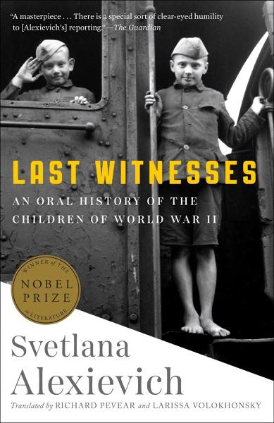 Last Witnesses by Svetlana Alexievich, Richard Pevear & Larissa Volokhonsky Book Summary, Reviews and E-Book Download