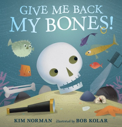 Give Me Back My Bones! by Kim Norman & Bob Kolar Book Summary, Reviews and E-Book Download