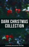Dark Christmas Collection: 30+ Supernatural Thrillers, Mysteries & Ghost Stories book summary, reviews and downlod