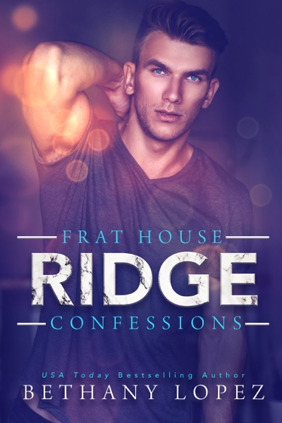 Frat House Confessions: Ridge by Bethany Lopez Book Summary, Reviews and E-Book Download