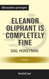 Eleanor Oliphant Is Completely Fine: A Novel by Gail Honeyman (Discussion Prompts) book summary, reviews and downlod