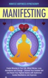 Manifesting Create Miracles in Your Life, Attract Money, Love, Abundance and Change - Channel Your Greatest Self and Reach Your Highest Desires with Subliminal Guided Meditations and Hypnosis book summary, reviews and download