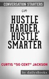 """Hustle Harder, Hustle Smarter by Curtis """"50 Cent"""" Jackson: Conversation Starters book summary, reviews and downlod"""
