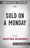 Sold on a Monday: A Novel by Kristina McMorris: Conversation Starters book summary, reviews and downlod
