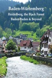 Baden-Wurtemberg: Heidelberg, the Black Forest, Baden book summary, reviews and download