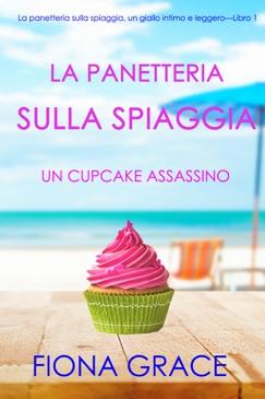 La panetteria sulla spiaggia: Un cupcake assassino (La panetteria sulla spiaggia, un giallo intimo e leggero—Libro 1) E-Book Download