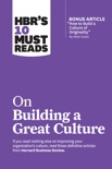 """HBR's 10 Must Reads on Building a Great Culture (with bonus article """"How to Build a Culture of Originality"""" by Adam Grant) book summary, reviews and downlod"""