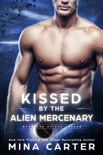 Kissed by the Alien Mercenary book summary, reviews and downlod