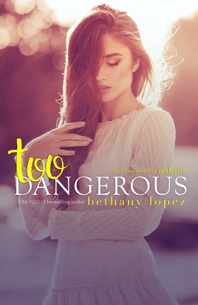 Too Dangerous by Bethany Lopez Book Summary, Reviews and E-Book Download