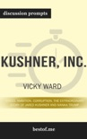 Kushner, Inc.: Greed. Ambition. Corruption. The Extraordinary Story of Jared Kushner and Ivanka Trump by Vicky Ward (Discussion Prompts) book summary, reviews and downlod