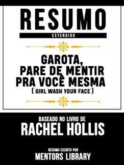 Resumo Estendido: Garota, Pare De Mentir Pra Você Mesma (Girl Wash Your Face) - Baseado No Livro De Rachel Hollis E-Book Download