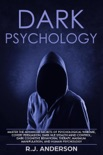 Dark Psychology: Master the Advanced Secrets of Psychological Warfare, Covert Persuasion, Dark NLP, Stealth Mind Control, Dark Cognitive Behavioral Therapy, Maximum Manipulation, and Human Psychology book summary, reviews and download