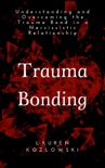 Trauma Bonding: Understanding and Overcoming the Traumatic Bond in a Narcissistic Relationship book summary, reviews and download