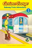 Curious George Subway Train Adventure book summary, reviews and download
