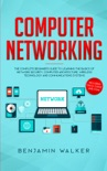 Computer Networking: The Complete Beginner's Guide to Learning the Basics of Network Security, Computer Architecture, Wireless Technology and Communications Systems (Including Cisco, CCENT, and CCNA) book summary, reviews and download