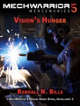 MechWarrior 5 Mercenaries: Vision's Hunger (An Origins Series Story, #2) book summary, reviews and download